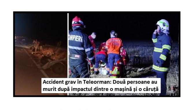 Doi MORŢI şi şase răniţi după ce o maşină a acroşat o căruţă în Teleorman A fost activat planul roşu